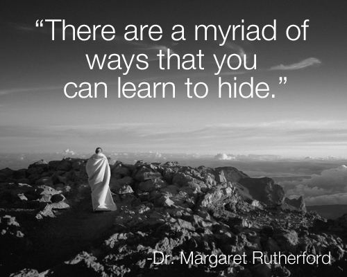 There are a myriad of ways that you can learn to hide