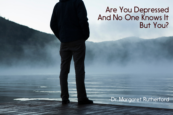 Are You Depressed And No One Knows It But You?
