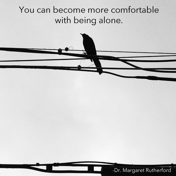 You can become more comfortable with being alone