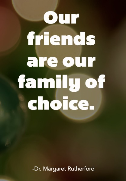Our friends are our family of choice