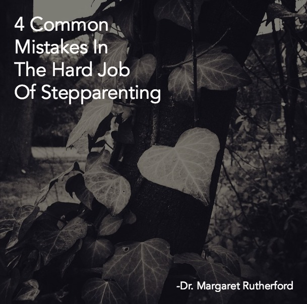 Four Common Mistakes In The Hard Job Of Stepparenting