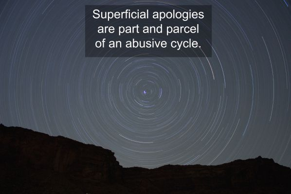 Superficial apologies are part and parcel of an abusive cycle.