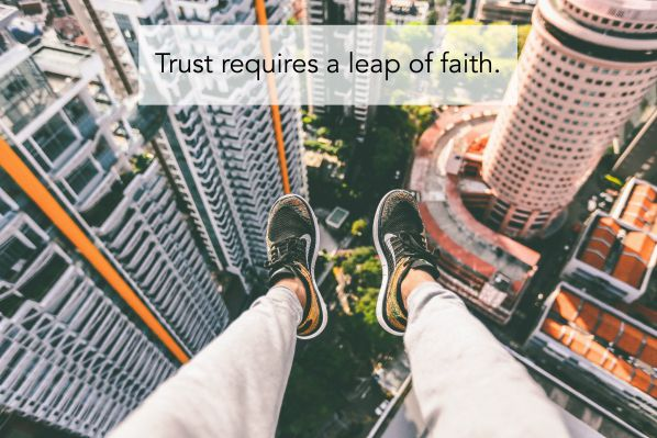Trust requires a leap of faith.