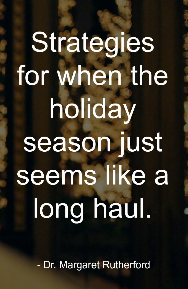 The holiday season just seems like a long haul.
