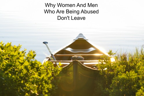 Why Women And Men Who Are Being Abused Don't Leave