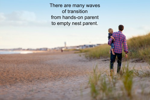 I have ridden many waves of transition from hands-on parent to empty nest parent
