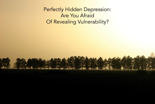 Perfectly Hidden Depression Are You Afraid Of Revealing Vulnerability