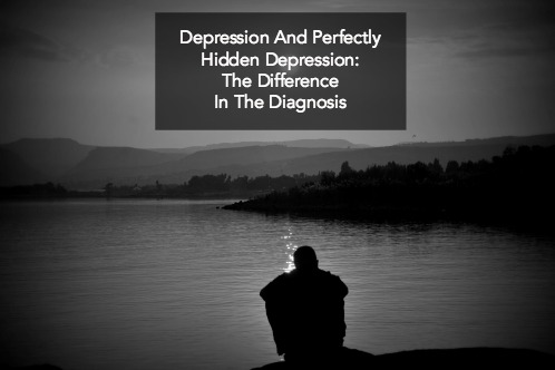 Depression And Perfectly Hidden Depression The Difference In The Diagnosis