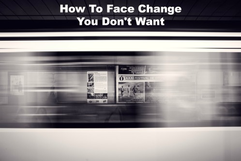 How to face change you don't want