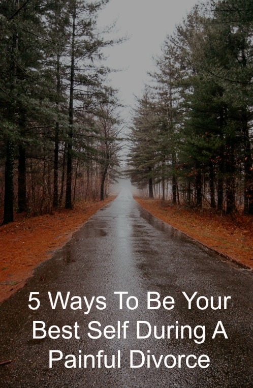 5 Ways To Be Your Best Self During A Painful Divorce