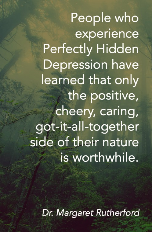 people-who-experience-perfectly-hidden-depression-have-learned-that-only-the-positive-cheery-caring-got-it-all-together-side-of-their-nature-is-worthwhile