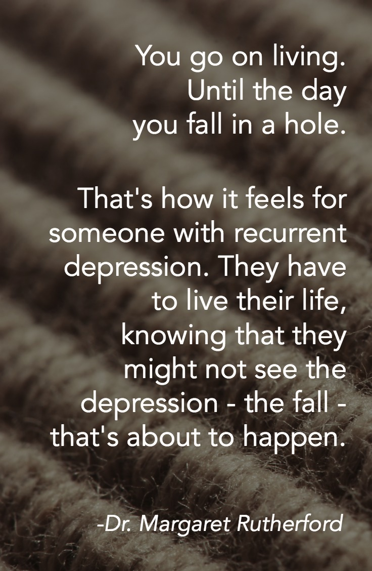 you-go-on-living-until-the-day-you-fall-in-a-hole-thats-how-it-feels-for-someone-with-recurrent-depression