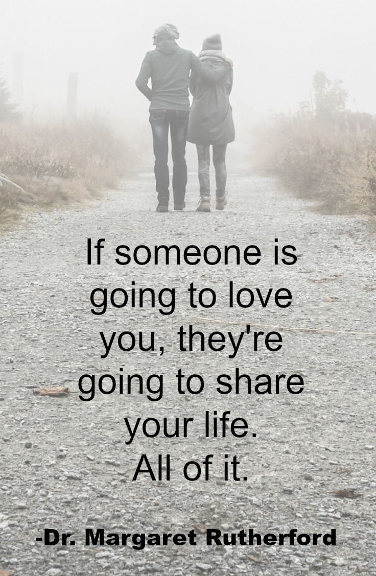 If someone is going to love you, they're going to share your life