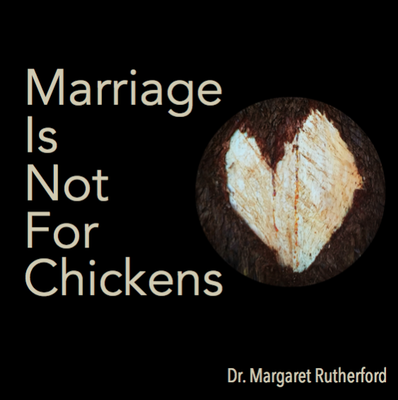 029 SelfWork: Marriage Is Not For Chickens